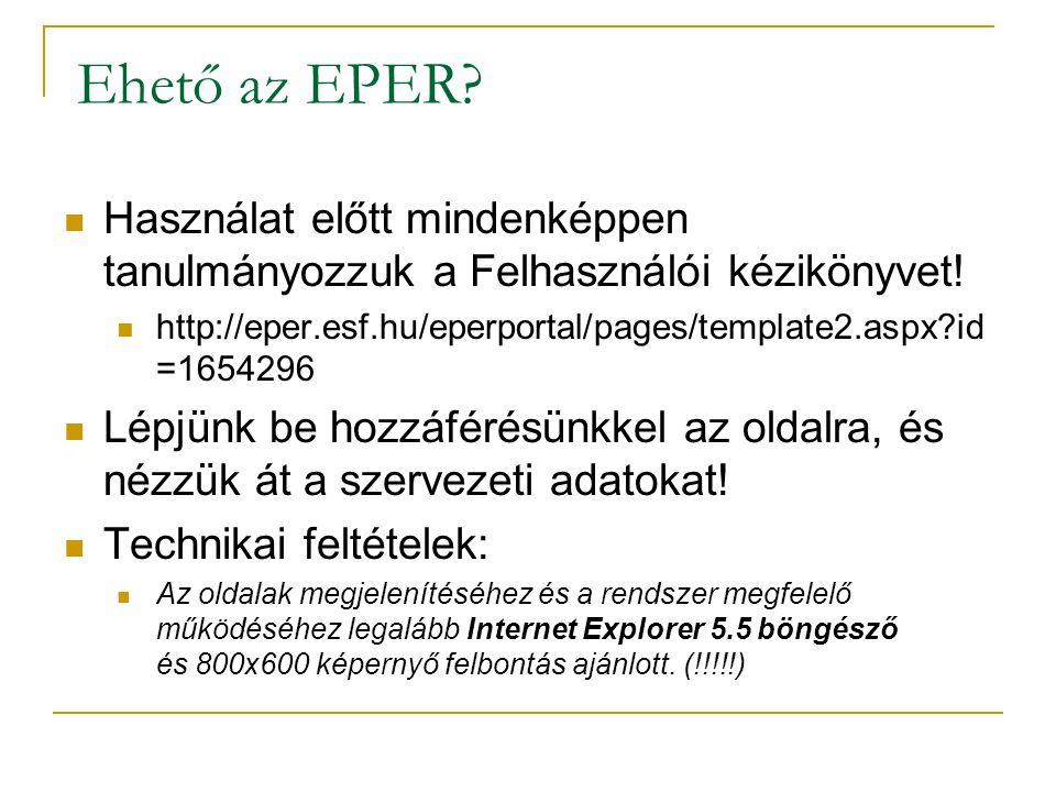 Használat előtt mindenképpen tanulmányozzuk a Felhasználói kézikönyvet! http://eper.esf.hu/eperportal/pages/template2.aspx?id =1654296 Lépjünk be hozz