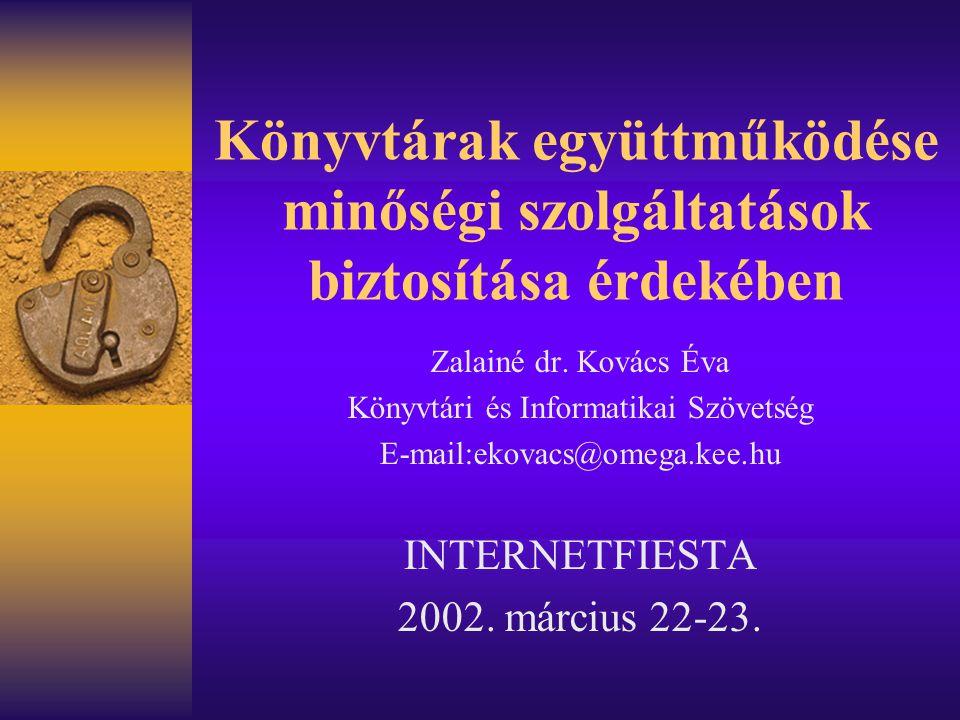 Könyvtárak együttműködése minőségi szolgáltatások biztosítása érdekében Zalainé dr. Kovács Éva Könyvtári és Informatikai Szövetség E-mail:ekovacs@omeg