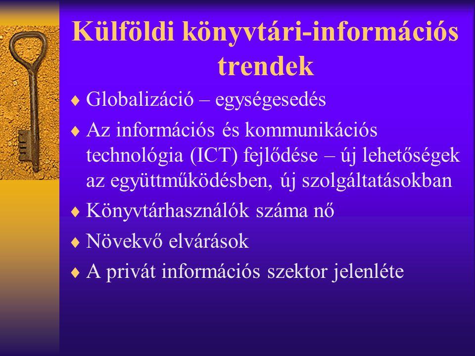 Külföldi könyvtári-információs trendek  Globalizáció – egységesedés  Az információs és kommunikációs technológia (ICT) fejlődése – új lehetőségek az