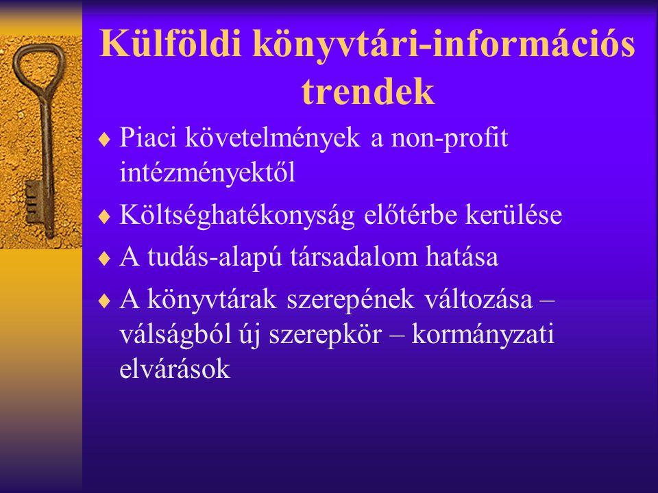 Külföldi könyvtári-információs trendek  Piaci követelmények a non-profit intézményektől  Költséghatékonyság előtérbe kerülése  A tudás-alapú társad