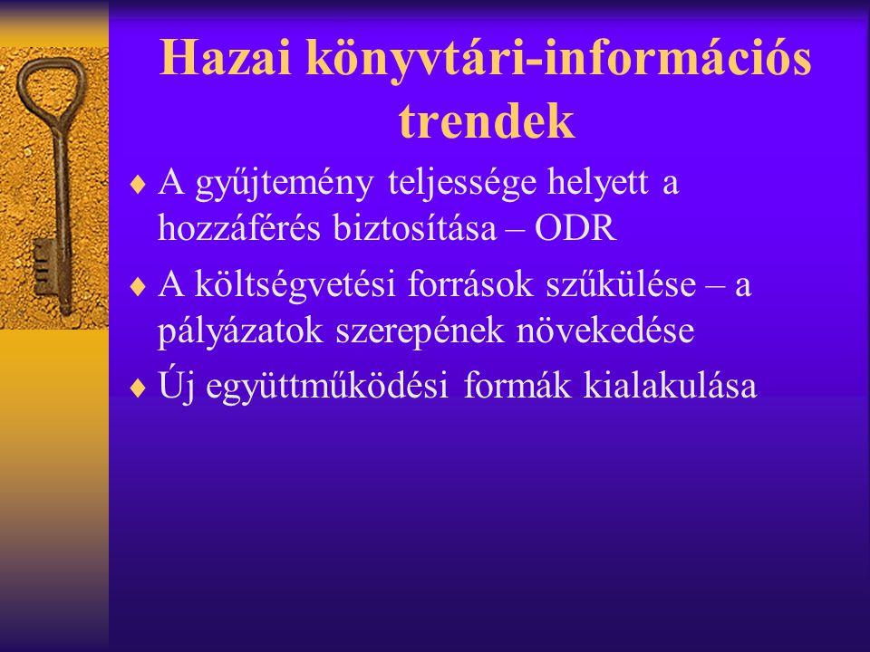Hazai könyvtári-információs trendek  A gyűjtemény teljessége helyett a hozzáférés biztosítása – ODR  A költségvetési források szűkülése – a pályázat