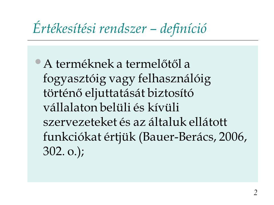 Értékesítési rendszer – definíció A terméknek a termelőtől a fogyasztóig vagy felhasználóig történő eljuttatását biztosító vállalaton belüli és kívüli szervezeteket és az általuk ellátott funkciókat értjük (Bauer-Berács, 2006, 302.