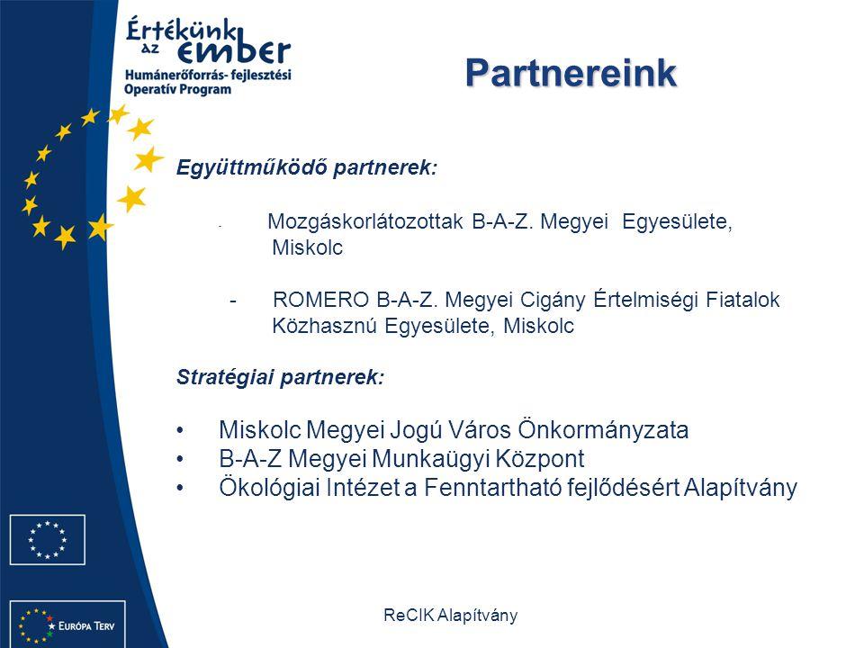 ReCIK Alapítvány Partnereink Partnereink Együttműködő partnerek: - Mozgáskorlátozottak B-A-Z. Megyei Egyesülete, Miskolc - ROMERO B-A-Z. Megyei Cigány