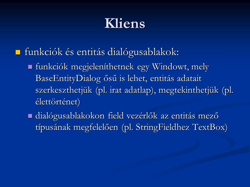 Kliens funkciók és entitás dialógusablakok: funkciók és entitás dialógusablakok: funkciók megjeleníthetnek egy Windowt, mely BaseEntityDialog ősű is l