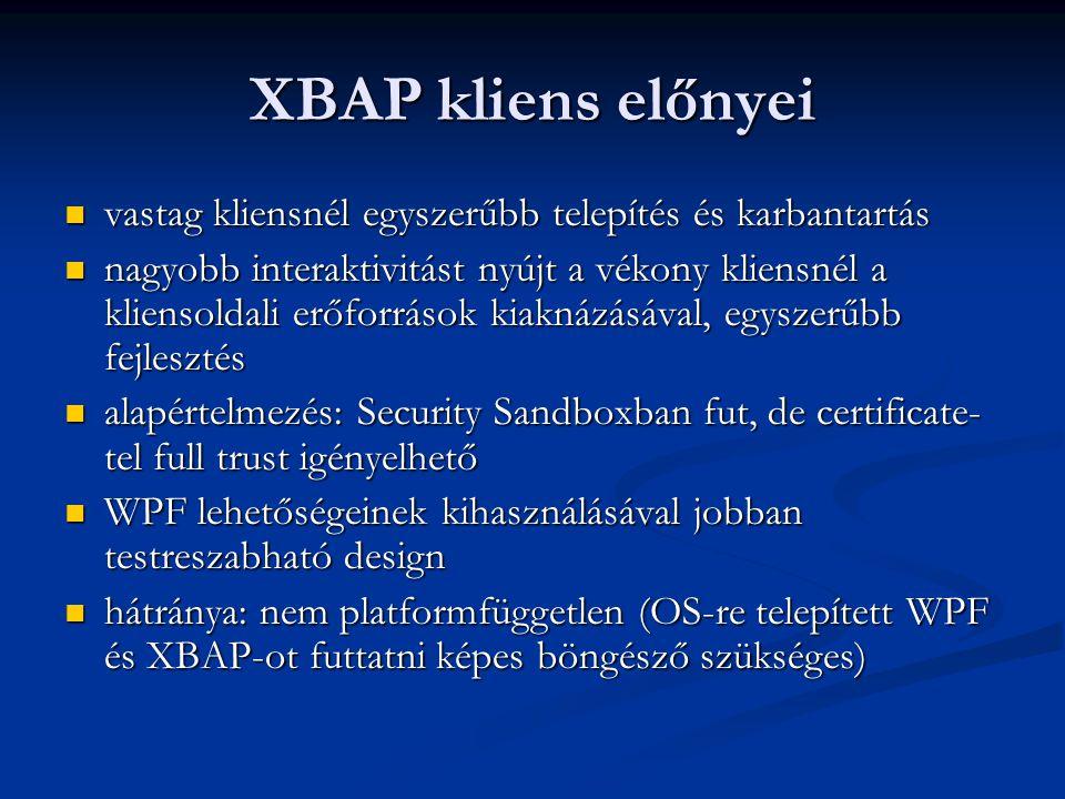 XBAP kliens előnyei vastag kliensnél egyszerűbb telepítés és karbantartás vastag kliensnél egyszerűbb telepítés és karbantartás nagyobb interaktivitás