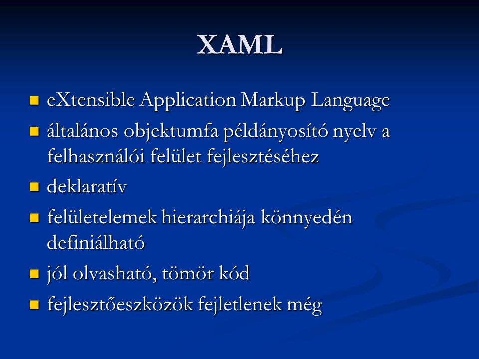 XAML eXtensible Application Markup Language eXtensible Application Markup Language általános objektumfa példányosító nyelv a felhasználói felület fejl