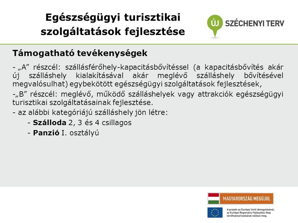 """Egészségügyi turisztikai szolgáltatások fejlesztése Támogatható tevékenységek - """"A"""" részcél: szállásférőhely-kapacitásbővítéssel (a kapacitásbővítés a"""