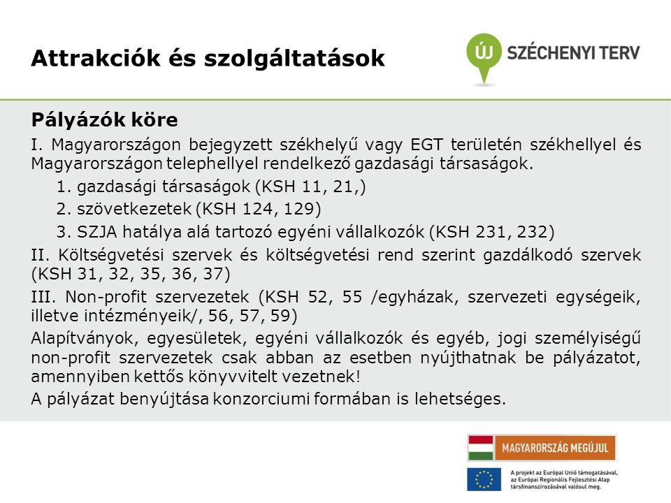 Pályázók köre I. Magyarországon bejegyzett székhelyű vagy EGT területén székhellyel és Magyarországon telephellyel rendelkező gazdasági társaságok. 1.
