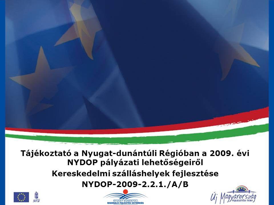 Kereskedelmi szálláshelyek fejlesztése NYDOP-2009-2.2.1./A/B Alapvető cél: Kereskedelmi szálláshelyek szolgáltatási színvonalának emelése kapacitásának bővítése kapacitáskihasználtságának javítása a szálláshely működéséből származó árbevételek növelése a projektek megvalósításán keresztül munkahelyek teremtése.
