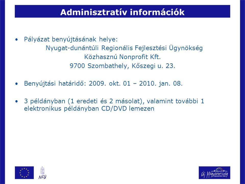 Adminisztratív információk Pályázat benyújtásának helye: Nyugat-dunántúli Regionális Fejlesztési Ügynökség Közhasznú Nonprofit Kft. 9700 Szombathely,
