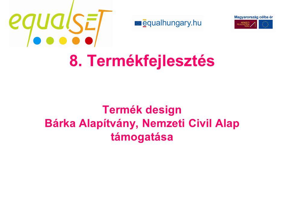 8. Termékfejlesztés Termék design Bárka Alapítvány, Nemzeti Civil Alap támogatása