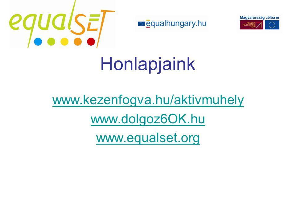 www.kezenfogva.hu/aktivmuhely www.dolgoz6OK.hu www.equalset.org Honlapjaink