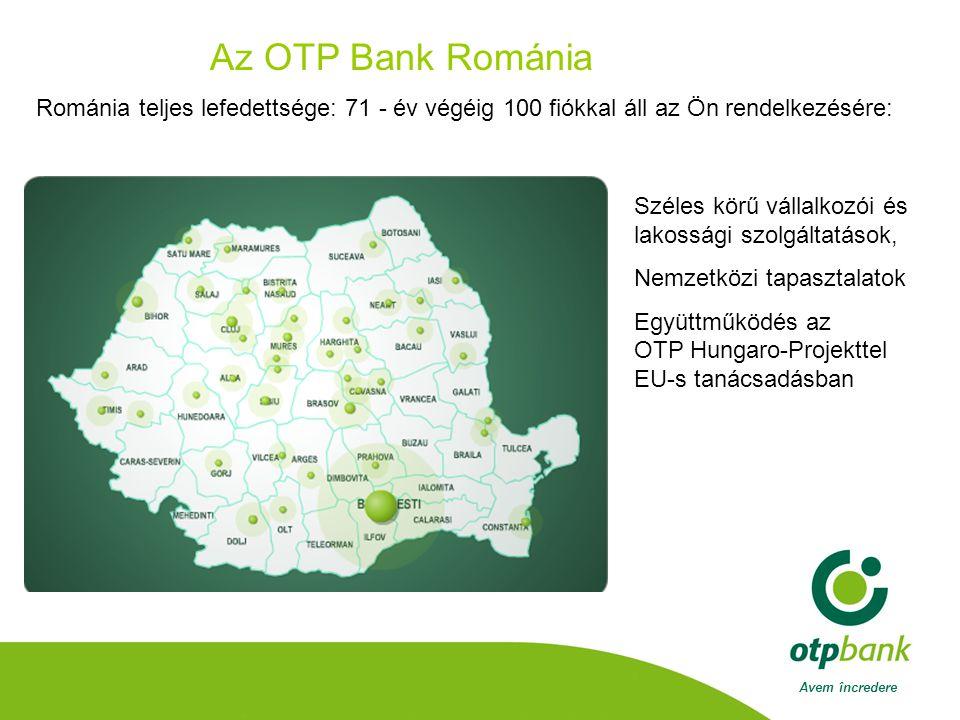 Avem încredere Az OTP Bank Románia Románia teljes lefedettsége: 71 - év végéig 100 fiókkal áll az Ön rendelkezésére: Széles körű vállalkozói és lakossági szolgáltatások, Nemzetközi tapasztalatok Együttműködés az OTP Hungaro-Projekttel EU-s tanácsadásban
