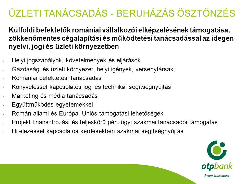 Avem încredere ÜZLETI TANÁCSADÁS - BERUHÁZÁS ÖSZTÖNZÉS Helyi jogszabályok, követelmények és eljárások Gazdasági és üzleti környezet, helyi igények, versenytársak; Romániai befektetési tanácsadás Könyveléssel kapcsolatos jogi és technikai segítségnyújtás Marketing és média tanácsadás Együttműködés egyetemekkel Román állami és Európai Uniós támogatási lehetőségek Projekt finanszírozási és teljeskörű pénzügyi szakmai tanácsadói támogatás Hitelezéssel kapcsolatos kérdésekben szakmai segítségnyújtás Külföldi befektetők romániai vállalkozói elképzelésének támogatása, zökkenőmentes cégalapítási és működtetési tanácsadással az idegen nyelvi, jogi és üzleti környezetben