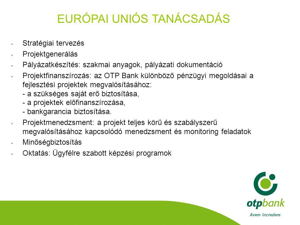 Avem încredere EURÓPAI UNIÓS TANÁCSADÁS Stratégiai tervezés Projektgenerálás Pályázatkészítés: szakmai anyagok, pályázati dokumentáció Projektfinanszírozás: az OTP Bank különböző pénzügyi megoldásai a fejlesztési projektek megvalósításához: - a szükséges saját erő biztosítása, - a projektek előfinanszírozása, - bankgarancia biztosítása.