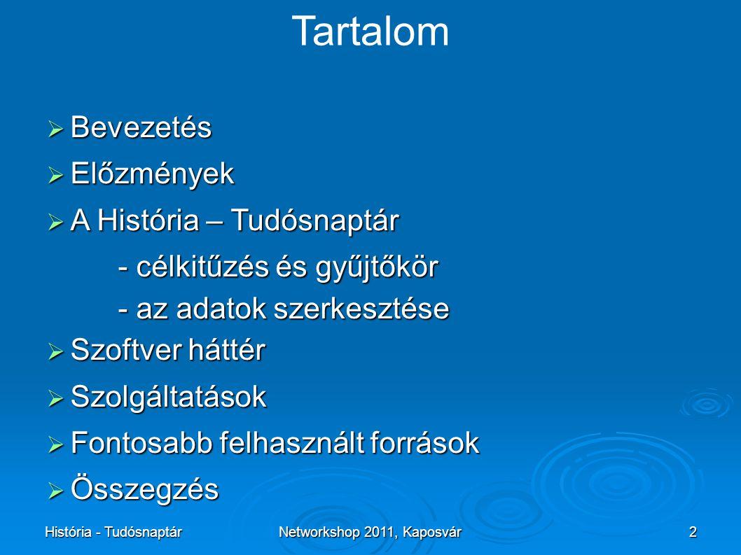 História - TudósnaptárNetworkshop 2011, Kaposvár2 Tartalom  Bevezetés  Előzmények  A História – Tudósnaptár - célkitűzés és gyűjtőkör - az adatok szerkesztése  Szoftver háttér  Szolgáltatások  Fontosabb felhasznált források  Összegzés