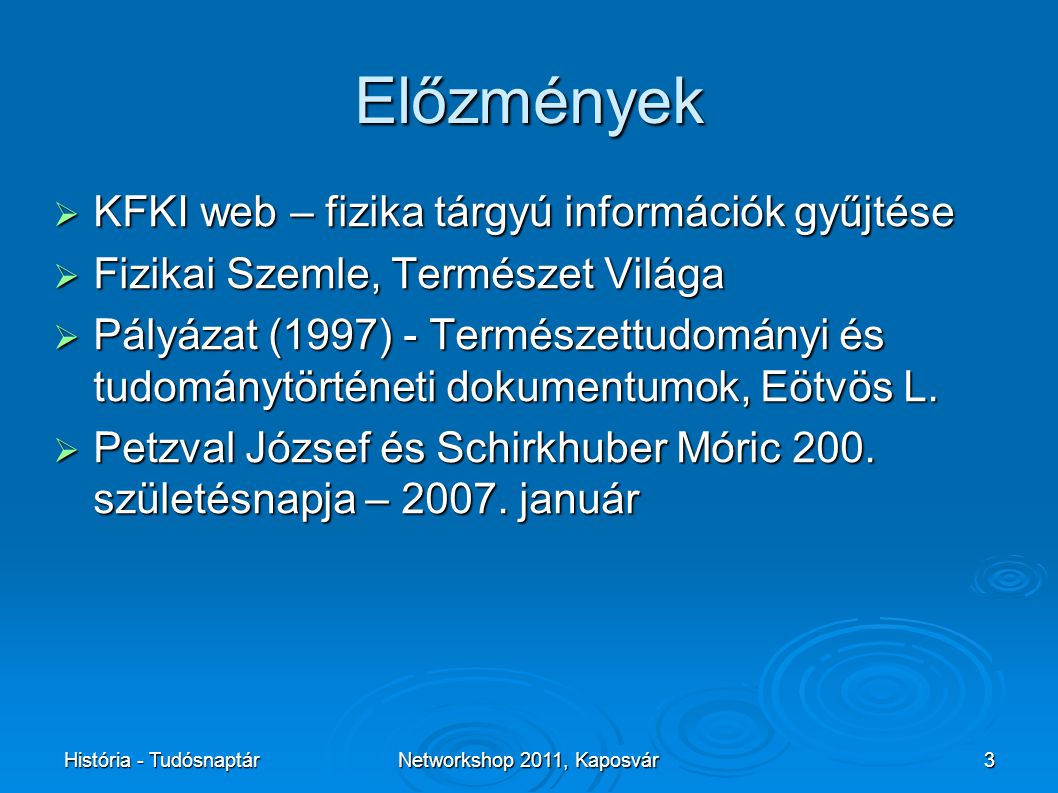 História - TudósnaptárNetworkshop 2011, Kaposvár3 Előzmények  KFKI web – fizika tárgyú információk gyűjtése  Fizikai Szemle, Természet Világa  Pályázat (1997) - Természettudományi és tudománytörténeti dokumentumok, Eötvös L.