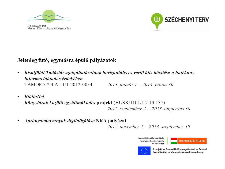 Jelenleg futó, egymásra épülő pályázatok Kisalföldi Tudástár szolgáltatásainak horizontális és vertikális bővítése a hatékony információátadás érdekében TÁMOP-3.2.4.A-11/1-2012-0034 2013.