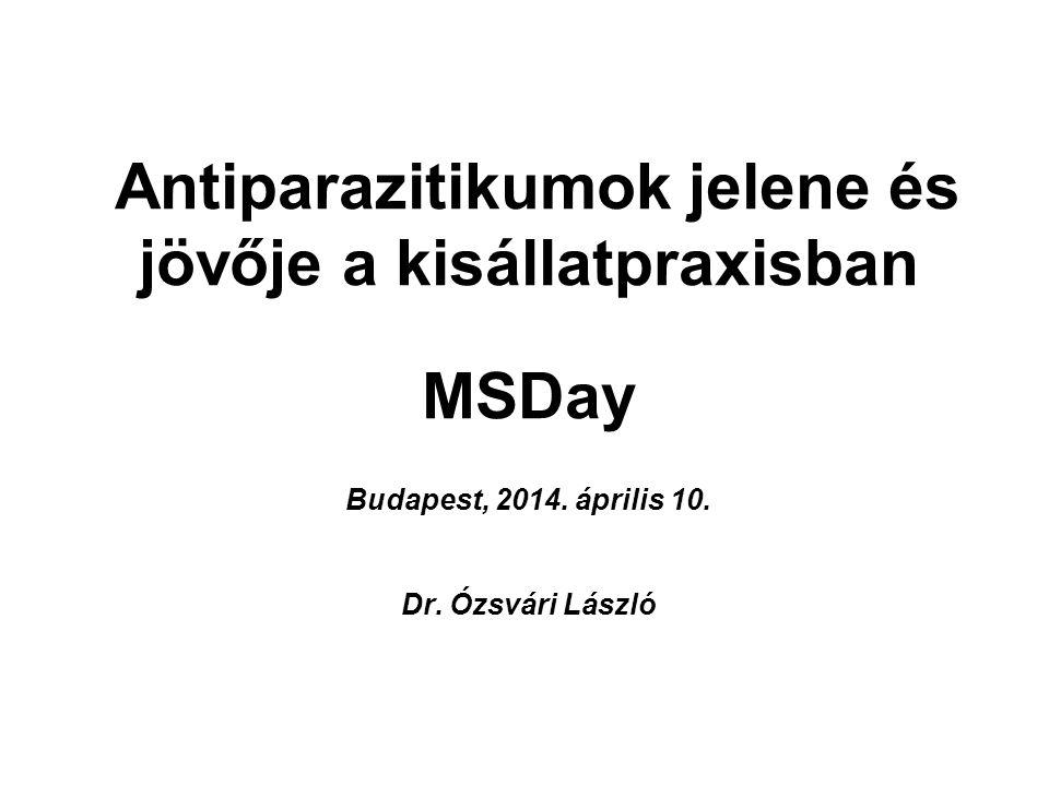 Antiparazitikumok jelene és jövője a kisállatpraxisban MSDay Budapest, 2014. április 10. Dr. Ózsvári László