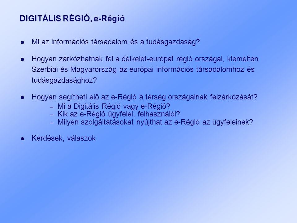 DIGITÁLIS RÉGIÓ, e-Régió Mi az információs társadalom és a tudásgazdaság? Hogyan zárkózhatnak fel a délkelet-európai régió országai, kiemelten Szerbia