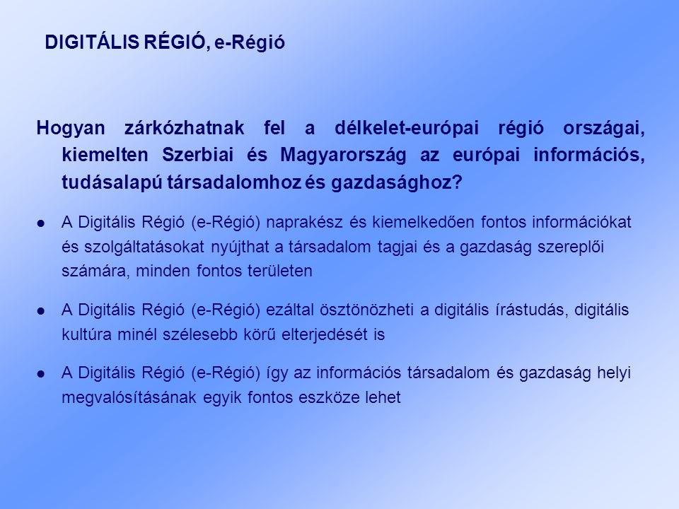 DIGITÁLIS RÉGIÓ, e-Régió Hogyan zárkózhatnak fel a délkelet-európai régió országai, kiemelten Szerbiai és Magyarország az európai információs, tudásalapú társadalomhoz és gazdasághoz.
