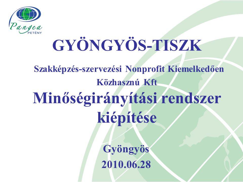 Gyöngyös 2010.06.28 GYÖNGYÖS-TISZK Szakképzés-szervezési Nonprofit Kiemelkedően Közhasznú Kft Minőségirányítási rendszer kiépítése