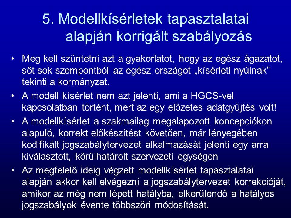 5. Modellkísérletek tapasztalatai alapján korrigált szabályozás Meg kell szüntetni azt a gyakorlatot, hogy az egész ágazatot, sőt sok szempontból az e