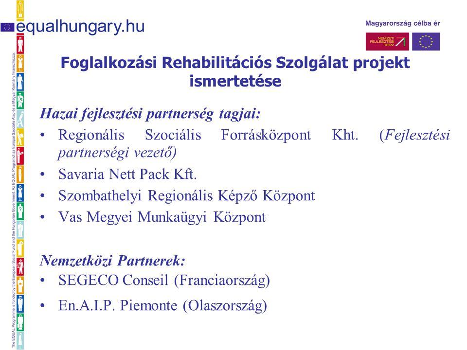 Hazai fejlesztési partnerség tagjai: Regionális Szociális Forrásközpont Kht.