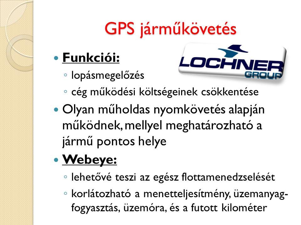 GPS járműkövetés Funkciói: ◦ lopásmegelőzés ◦ cég működési költségeinek csökkentése Olyan műholdas nyomkövetés alapján működnek, mellyel meghatározhat
