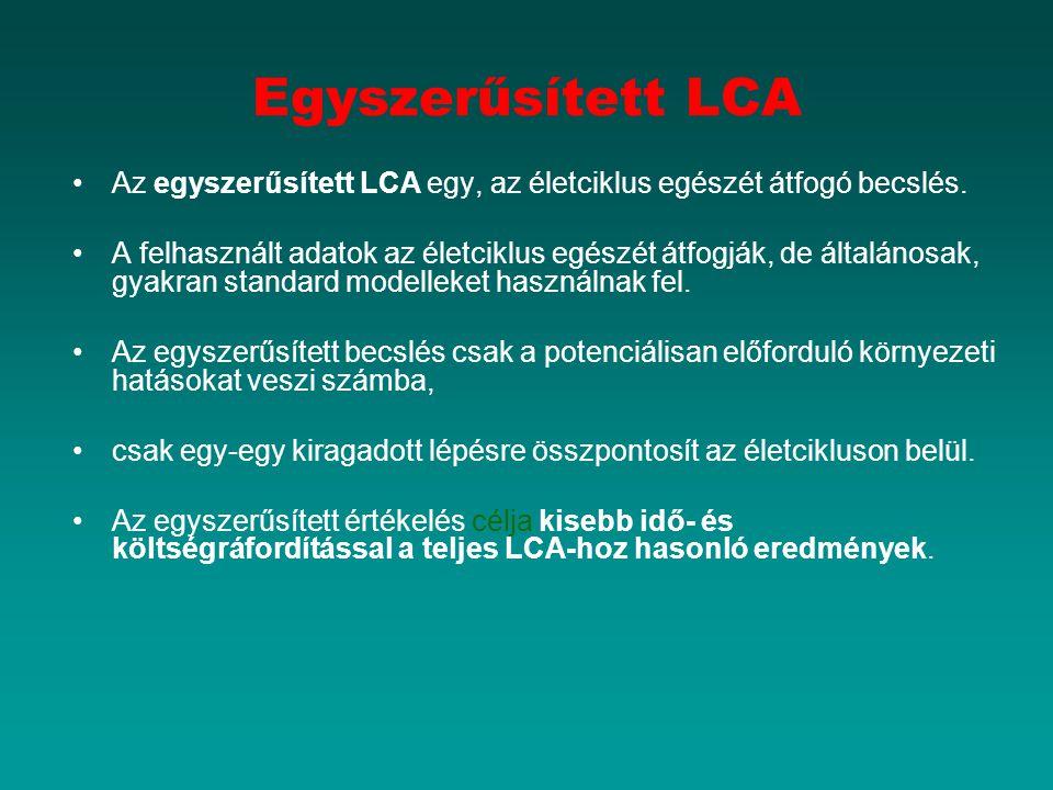Egyszerűsített LCA Az egyszerűsített LCA egy, az életciklus egészét átfogó becslés. A felhasznált adatok az életciklus egészét átfogják, de általánosa