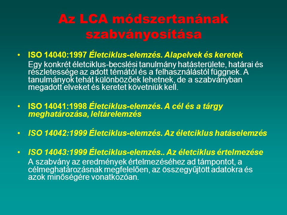 Az LCA módszertanának szabványosítása ISO 14040:1997 Életciklus-elemzés. Alapelvek és keretek Egy konkrét életciklus-becslési tanulmány hatásterülete,