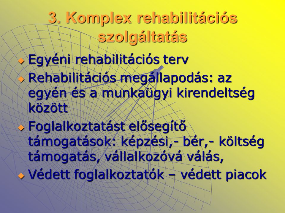 3. Komplex rehabilitációs szolgáltatás  Egyéni rehabilitációs terv  Rehabilitációs megállapodás: az egyén és a munkaügyi kirendeltség között  Fogla