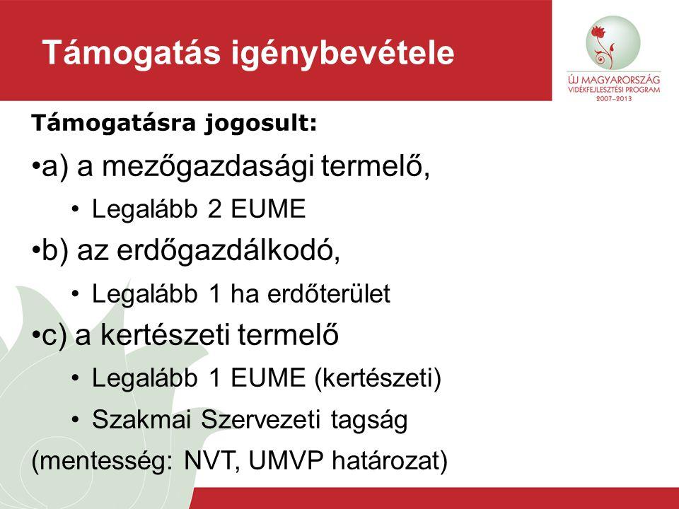 Támogatás igénybevétele Támogatásra jogosult: a) a mezőgazdasági termelő, Legalább 2 EUME b) az erdőgazdálkodó, Legalább 1 ha erdőterület c) a kertész