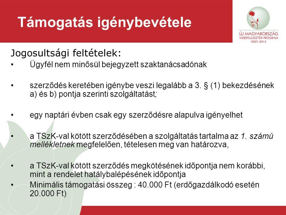 Támogatás igénybevétele Jogosultsági feltételek: Ügyfél nem minősül bejegyzett szaktanácsadónak szerződés keretében igénybe veszi legalább a 3. § (1)