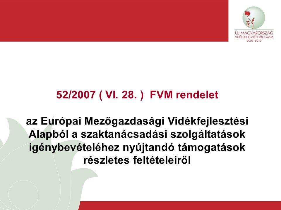 52/2007 ( VI. 28. ) FVM rendelet az Európai Mezőgazdasági Vidékfejlesztési Alapból a szaktanácsadási szolgáltatások igénybevételéhez nyújtandó támogat