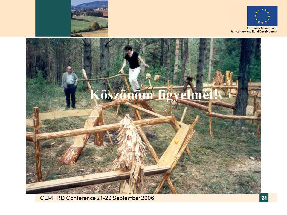 CEPF RD Conference 21-22 September 2006 24 Köszönöm figyelmét !