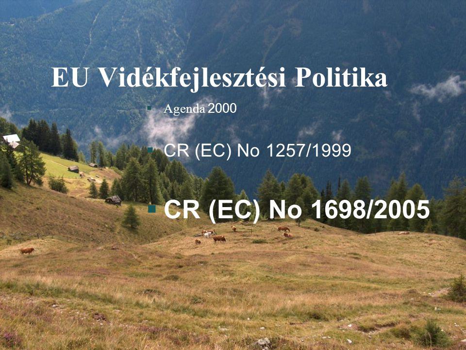 CEPF RD Conference 21-22 September 2006 5 EU Vidékfejlesztési Politika  Agenda 2000  CR (EC) No 1257/1999  CR (EC) No 1698/2005