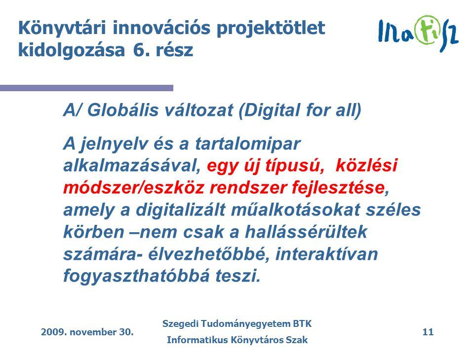 2009. november 30. Szegedi Tudományegyetem BTK Informatikus Könyvtáros Szak 11 Könyvtári innovációs projektötlet kidolgozása 6. rész A/ Globális válto