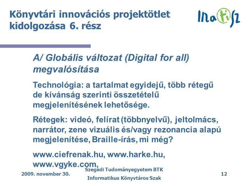 2009. november 30. Szegedi Tudományegyetem BTK Informatikus Könyvtáros Szak 12 A/ Globális változat (Digital for all) megvalósítása Technológia: a tar