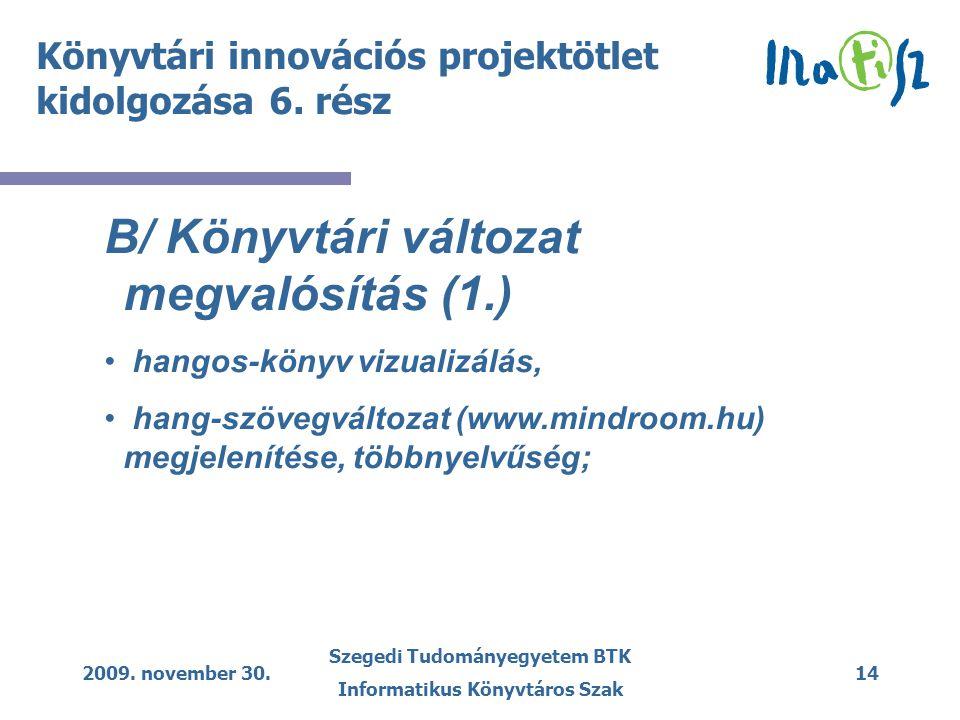 2009. november 30. Szegedi Tudományegyetem BTK Informatikus Könyvtáros Szak 14 Könyvtári innovációs projektötlet kidolgozása 6. rész B/ Könyvtári vált
