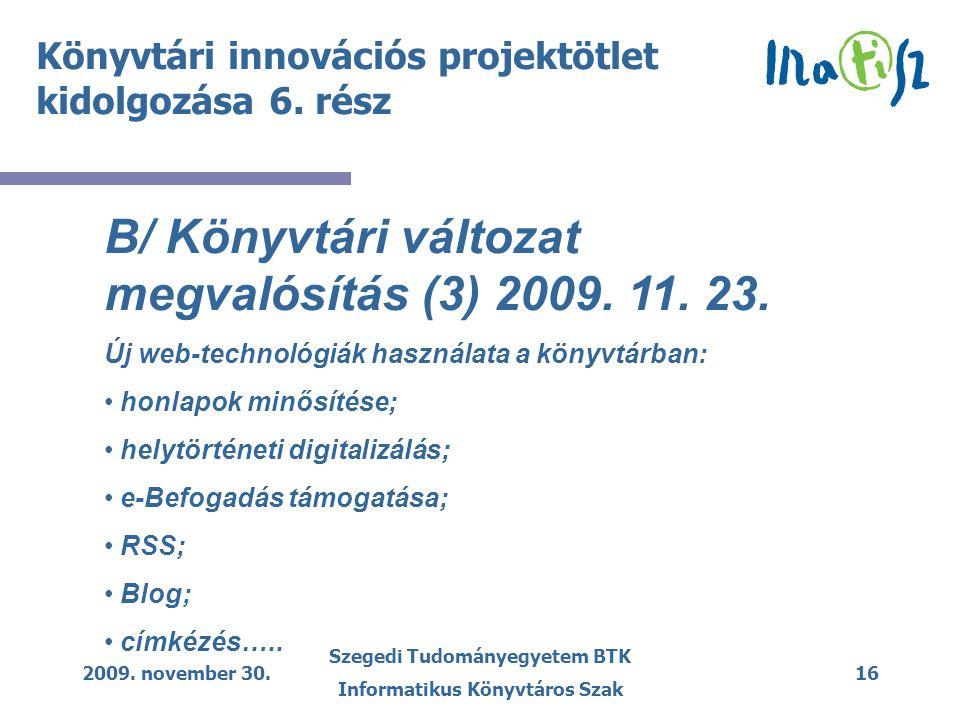 2009. november 30. Szegedi Tudományegyetem BTK Informatikus Könyvtáros Szak 16 Könyvtári innovációs projektötlet kidolgozása 6. rész B/ Könyvtári vált