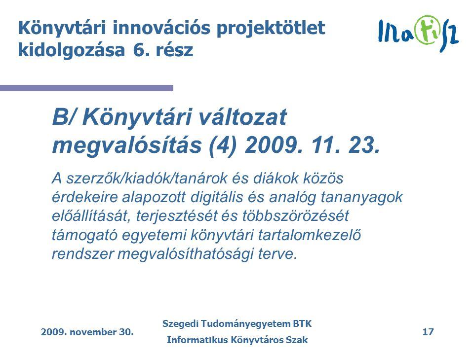 2009. november 30. Szegedi Tudományegyetem BTK Informatikus Könyvtáros Szak 17 Könyvtári innovációs projektötlet kidolgozása 6. rész B/ Könyvtári vált