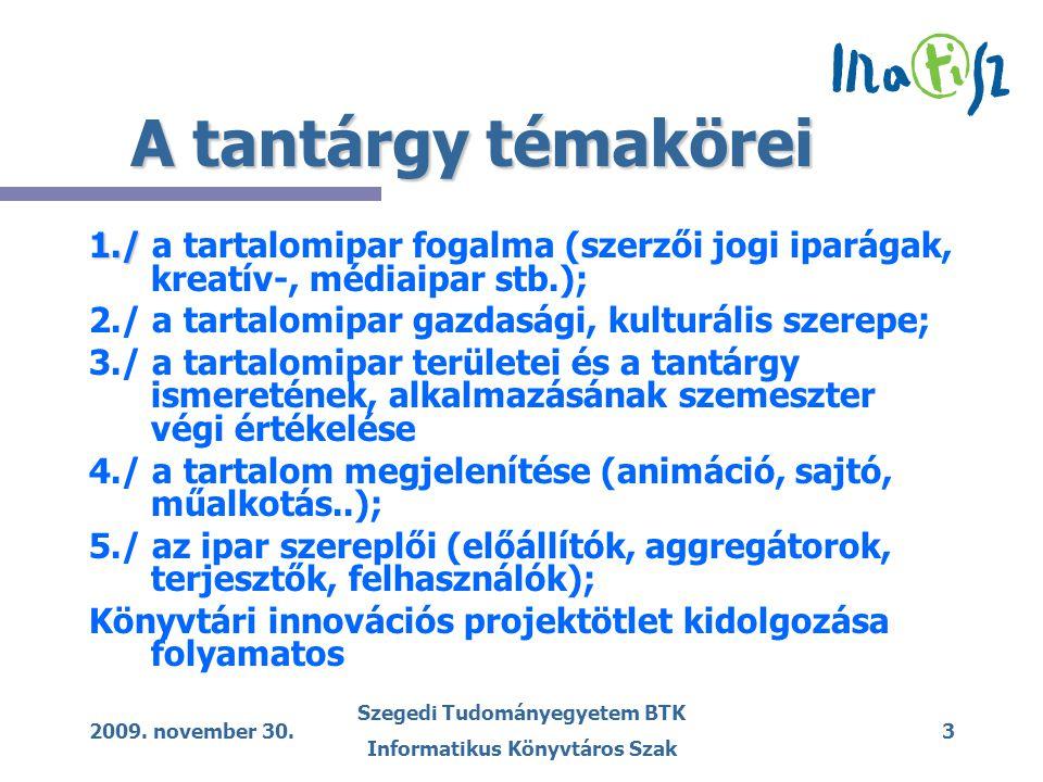 2009. november 30. Szegedi Tudományegyetem BTK Informatikus Könyvtáros Szak 3 A tantárgy témakörei 1./ 1./ a tartalomipar fogalma (szerzői jogi iparág