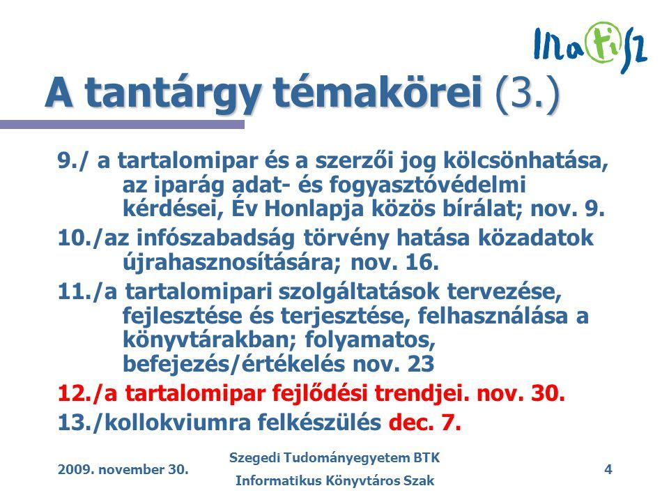2009. november 30. Szegedi Tudományegyetem BTK Informatikus Könyvtáros Szak 4 A tantárgy témakörei (3.) 9./ a tartalomipar és a szerzői jog kölcsönhat