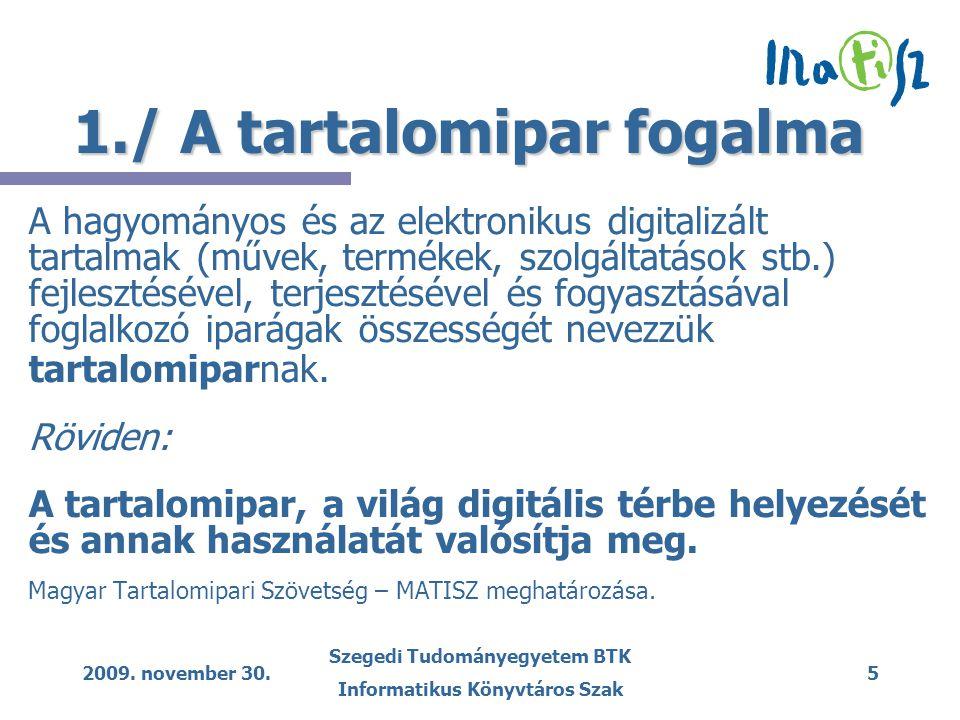 2009. november 30. Szegedi Tudományegyetem BTK Informatikus Könyvtáros Szak 5 1./ A tartalomipar fogalma A hagyományos és az elektronikus digitalizált