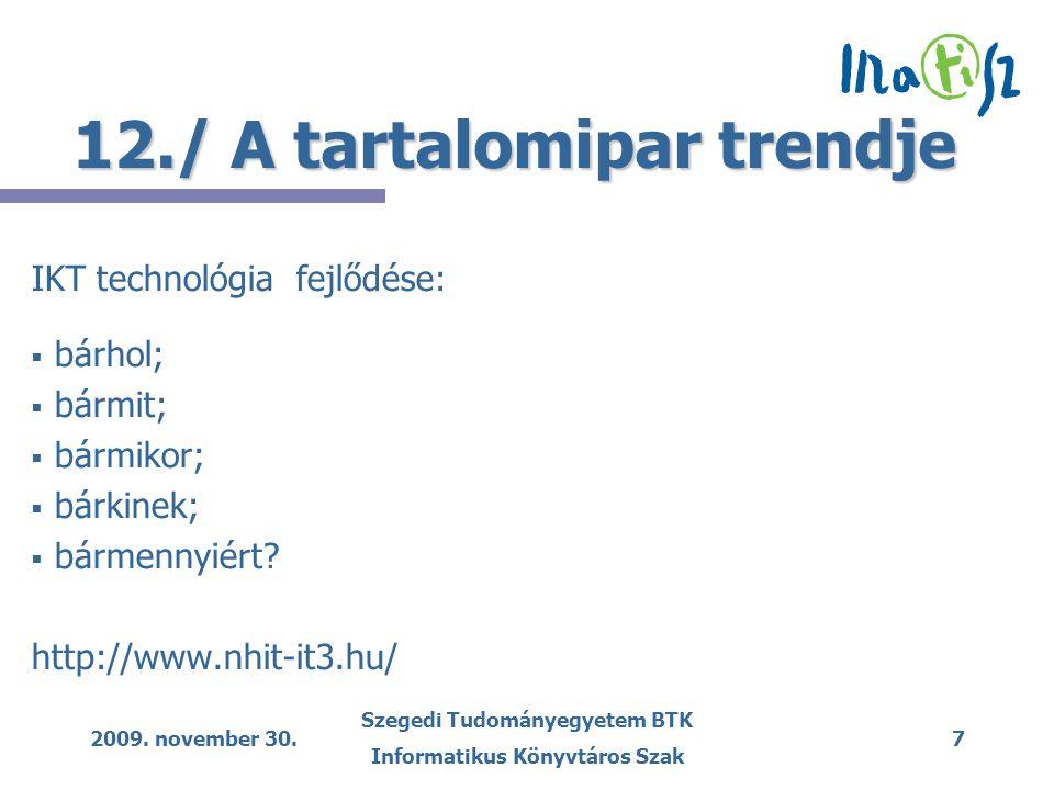 2009. november 30. Szegedi Tudományegyetem BTK Informatikus Könyvtáros Szak 7 12./ A tartalomipar trendje IKT technológia fejlődése:   bárhol;   b