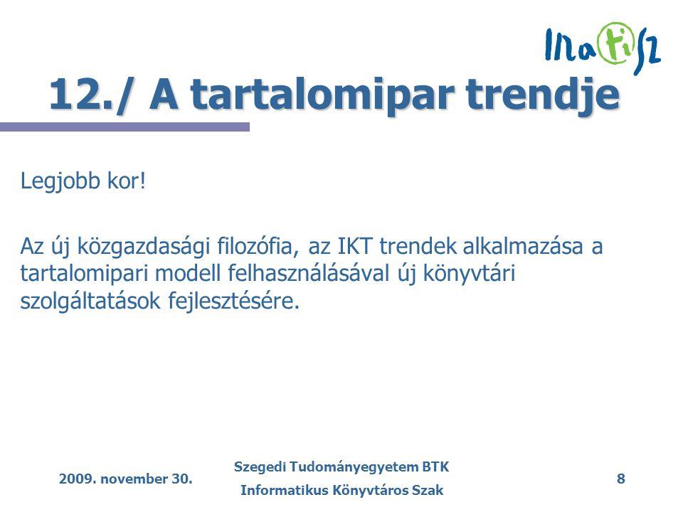 2009. november 30. Szegedi Tudományegyetem BTK Informatikus Könyvtáros Szak 8 12./ A tartalomipar trendje Legjobb kor! Az új közgazdasági filozófia, a
