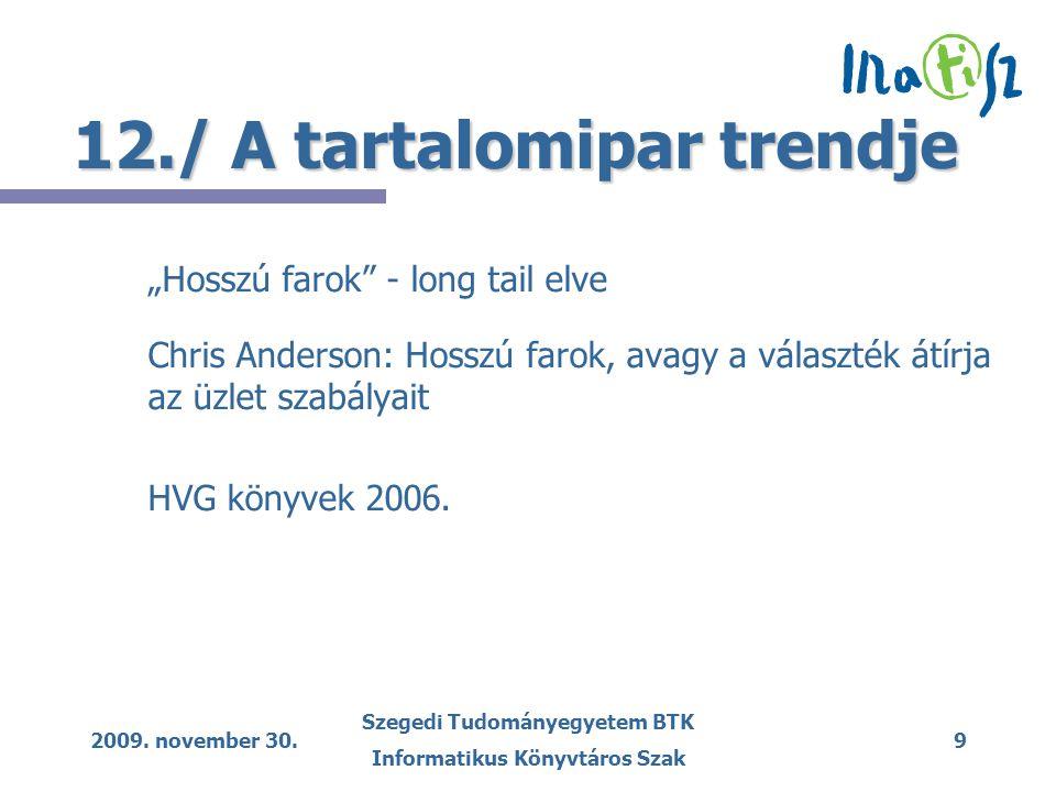 """2009. november 30. Szegedi Tudományegyetem BTK Informatikus Könyvtáros Szak 9 12./ A tartalomipar trendje """"Hosszú farok"""" - long tail elve Chris Anders"""