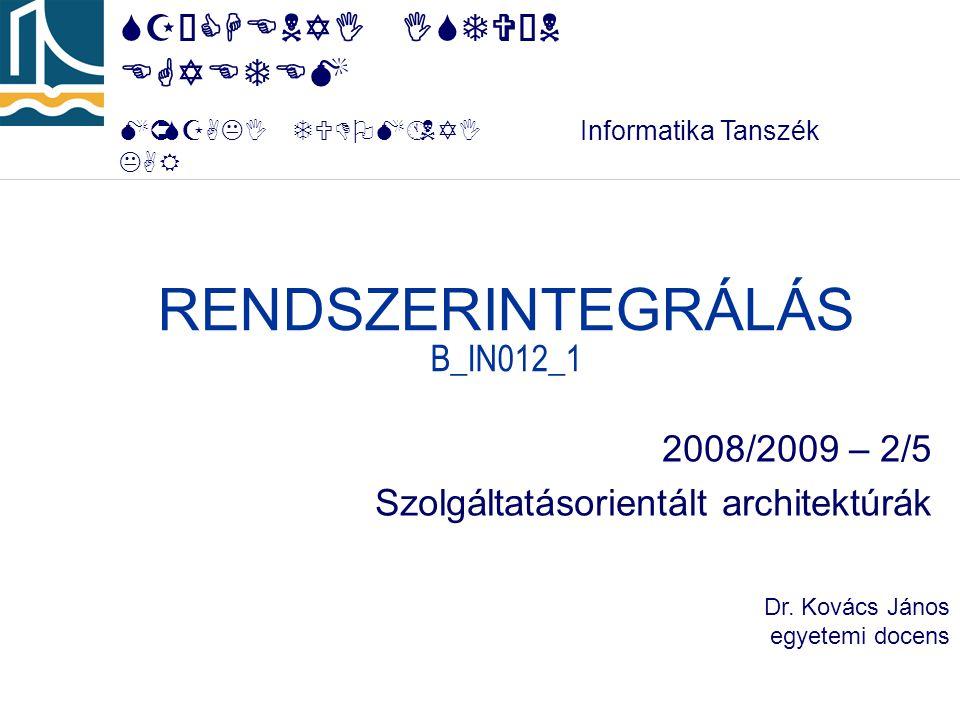 SZÉCHENYI ISTVÁN EGYETEM MÛSZAKI TUDOMÁNYI KAR B_IN012_1 - Rendszerintegrálás - 2008/2009 2/5.