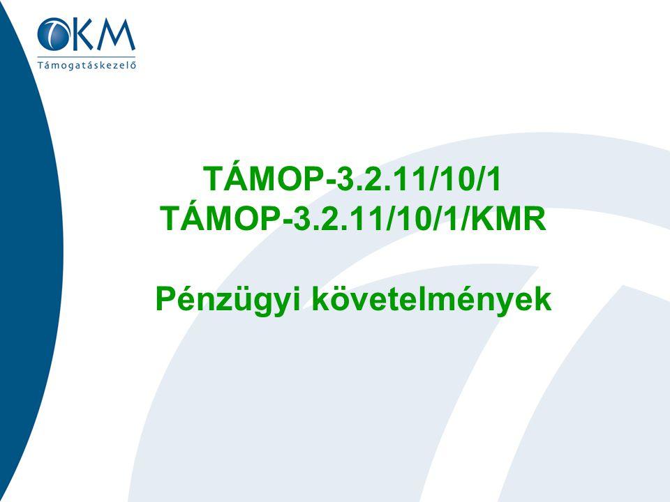 TÁMOP-3.2.11/10/1 TÁMOP-3.2.11/10/1/KMR Pénzügyi követelmények